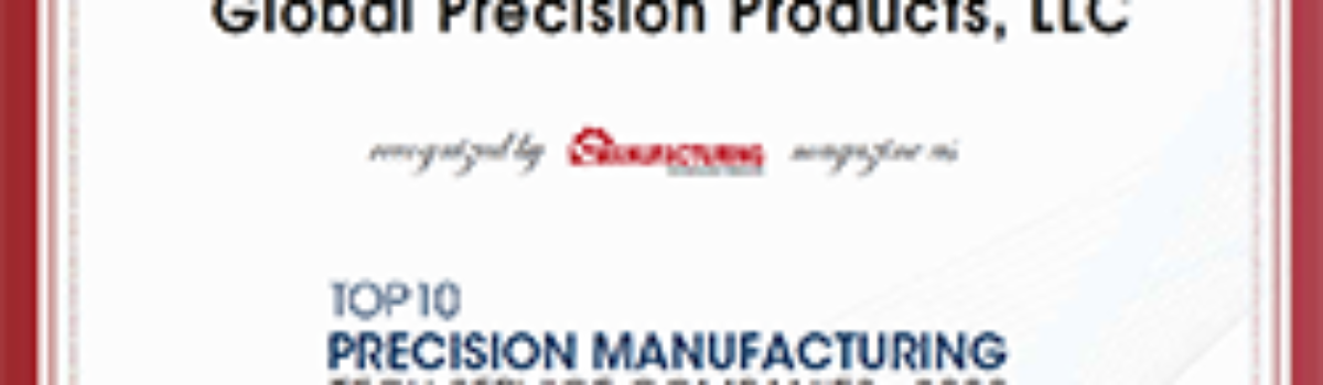 "Global Precision Products, LLC recognized by Manufacturing Technology Insights Magazine as ""Top 10 Precision Manufacturing Tech Service Companies – 2020"""